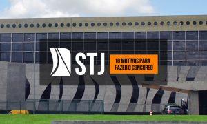 Concurso STJ: Confira 10 motivos para ser servidor do Superior Tribunal de Justiça!