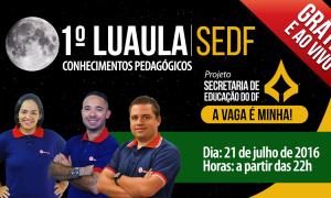 Vem aí! 1º Luaula SEDF – Conhecimentos Pedagógicos. Próxima quinta-feira a partir das 22h!