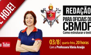 É hoje às 20h! Aulão de Redação para Oficiais do CBMDF com Vânia Araújo!
