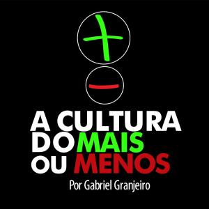 A cultura do mais ou menos