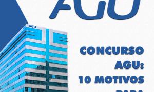 AGU: 10 motivos para participar do concurso! Prepare-se agora!