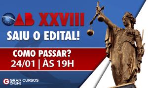 Edital OAB XXVIII: como passar? Confira, HOJE (24), às 19h!