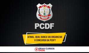 Afinal, qual banca vai organizar o concurso PCDF?