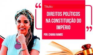 Direito da Sociedade: direitos políticos na Constituição do Império