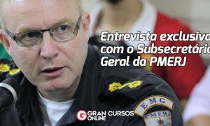 Concursos PMERJ: entrevista exclusiva com o Subsecretário Geral!