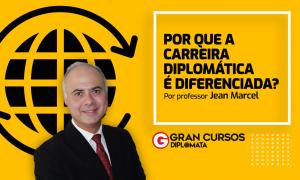 Por que a carreira diplomática é diferenciada?