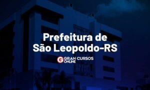 Concurso Prefeitura de São Leopoldo RS: inscrições prorrogadas!