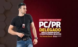 Concurso PC PR Delegado: Baixe AQUI questões comentadas!