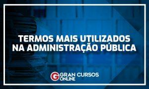 Administração Pública: Conheça os termos mais utilizados