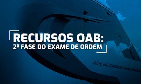 Recurso OAB - 2ª Fase do Exame de Ordem: Saiba mais sobre!