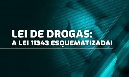 Lei de Drogas: a Lei 11343 esquematizada!