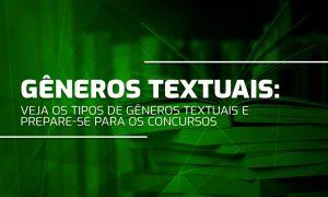 Gêneros textuais: veja os tipos de gêneros textuais e prepare-se para os concursos!