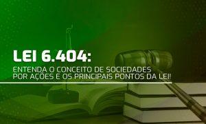Lei 6.404: entenda o conceito de Sociedades por Ações e os principais pontos da lei!