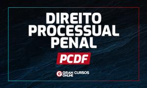 Concurso PCDF: o que estudar em Direito Processual Penal?