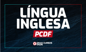 Concurso PCDF: como se preparar para a disciplina de Língua Inglesa