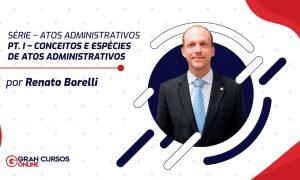 Série – Atos Administrativos – pt. I – Conceitos e Espécies de Atos Administrativos