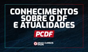 Concurso PCDF: O que estudar em Conhecimentos sobre o DF?