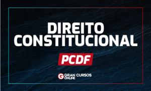 Concurso PCDF: como estudar Direito Constitucional para PCDF?