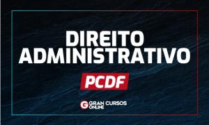 Concurso PCDF: como gabaritar a prova de Direito Administrativo da PCDF