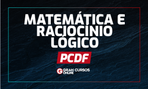 Concurso PCDF: como estudar matemática e raciocínio lógico?