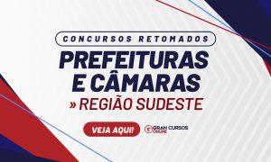 Concursos Prefeituras e Câmaras Região Sudeste: veja aqui os certames retomados!