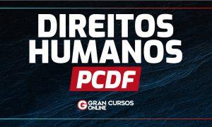 Concurso PCDF Direitos Humanos: veja o que estudar