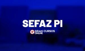 Edital Sefaz PI Temporários: SAIU! Inicial de R$ 4,5 MIL!