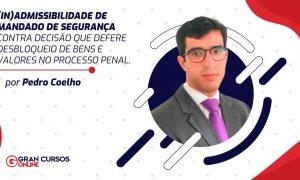 (IN)Admissibilidade de Mandado de Segurança contra decisão que defere desbloqueio de bens e valores no processo penal.