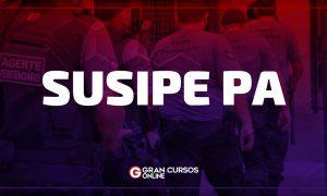Concurso SUSIPE PA: Banca em definição! 1.646 vagas!