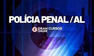 Concurso Polícia Penal AL: governador autoriza contratação do CEBRASPE