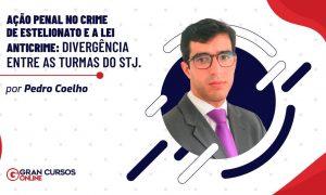 Ações penal no crime de estelionato e a lei anticrime: Divergência entre as turmas do STJ.