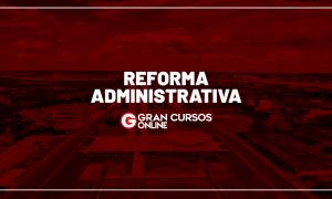 Concursos públicos serão afetados pela Reforma Administrativa? VEJA!