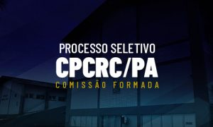 Concurso CPCRC PA: comissão FORMADA! Confira!