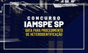Concurso Iamspe SP: data para procedimento de heteroidentificação