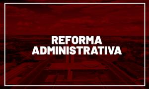 Reforma Administrativa: comissão especial da Câmara aprova texto-base