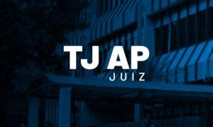 Edital TJ AP Juiz: SAIU! R$30.4MIL! Saiba mais!