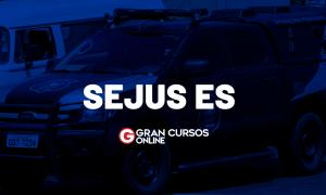 Concurso SEJUS ES: AUTORIZADO com 600 vagas!