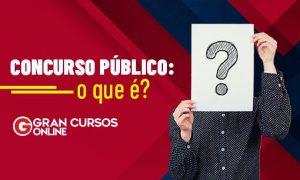 Concurso Público: o que é? SAIBA AQUI