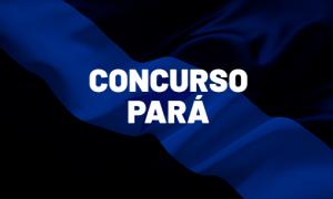 Concursos Pará 2021: mais de 1,4 mil vagas ABERTAS
