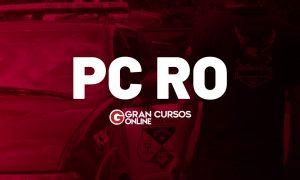 Concurso PC RO: projeto básico em elaboração! Edital em 2021