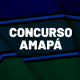 Concursos Amapá 2021