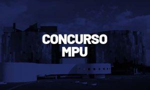 Concurso MPU: 229 vagas de acordo com PLOA 2022!