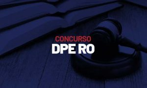 Concurso DPE RO: Termo visa recursos para novas contratações