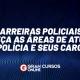Carreiras Policiais: Conheça as áreas de atuação da polícia e seus cargos