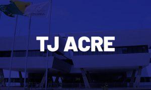 Concurso TJ Acre: 1.257 cargos VAGOS; saiba detalhes