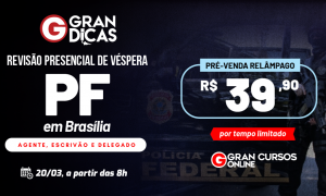 Concurso Polícia Federal: PARTICIPE do aulão Gran Dicas!