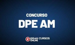 Concurso DPE AM Defensor: inscrições ABERTAS! Inicial de R$ 14,6 mil!
