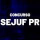 Concurso Sejuf PR