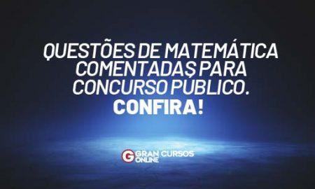 Questões de Matemática Comentadas para Concurso Público. Confira!