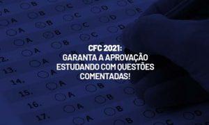 Exame CFC 2021: garanta a aprovação estudando com questões comentadas!